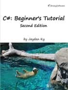 C#: A Beginner's Tutorial, Second Edition ebook by Budi Kurniawan