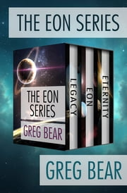 The Eon Series - Legacy, Eon, and Eternity ebook by Greg Bear
