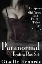 Paranormal Erotica Box Set: Vampires, Shifters, and Fairy Tales for Adults ebook by
