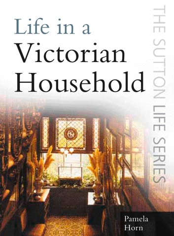 Life in a Victorian Household ebook by Pamela Horn