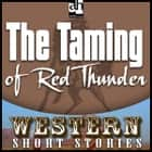 The Taming of Red Thunder audiobook by Max Brand