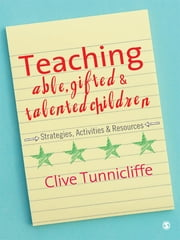 Teaching Able, Gifted and Talented Children - Strategies, Activities & Resources ebook by Clive Tunnicliffe