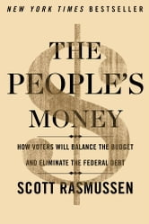 The People's Money - How Voters Will Balance the Budget and Eliminate the Federal Debt ebook by Scott Rasmussen