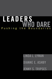 Leaders Who Dare - Pushing the Boundaries ebook by Linda L. Lyman,Dianne E. Ashby,Jenny S. Tripses