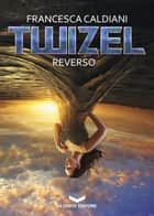 TWIZEL 2 - Reverso ebook by Francesca Caldiani