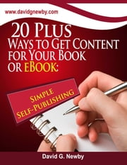 20 Plus Ways to Get Content for Your Book or eBook: Simple Self-Publishing ebook by David G. Newby