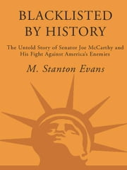 Blacklisted by History - The Untold Story of Senator Joe McCarthy and His Fight Against America's Enemies ebook by M. Stanton Evans