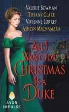 All I Want for Christmas Is a Duke ebook by Vivienne Lorret,Valerie Bowman,Tiffany Clare,Ashlyn Macnamara