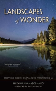Landscapes of Wonder - Discovering Buddhist Dharma in the World Around Us ebook by Bhikkhu Nyanasobhano,Bhikkhu Bodhi