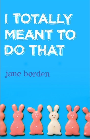 I Totally Meant to Do That ebook by Jane Borden