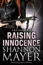 Raising Innocence (A Rylee Adamson Novel) #3 ebook by Shannon Mayer