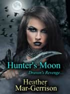 Hunter's Moon... (Draven's Revenge) ebook by Heather Mar-Gerrison