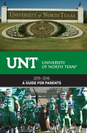 University of North Texas 2015-2016 Guide For Parents ebook by UniversityParent