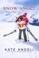 Snow Angel ebook by Kate Angell