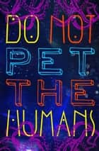 Do Not Pet the Human ebook by