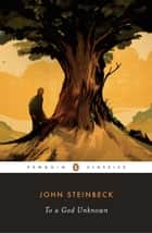 To a God Unknown ebook by John Steinbeck, Robert DeMott
