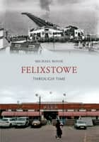 Felixstowe Through Time ebook by Michael Rouse