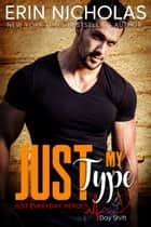 Just My Type - Just Everyday Heroes: Day Shift eBook by Erin Nicholas
