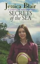 Secrets Of The Sea ebook by Jessica Blair