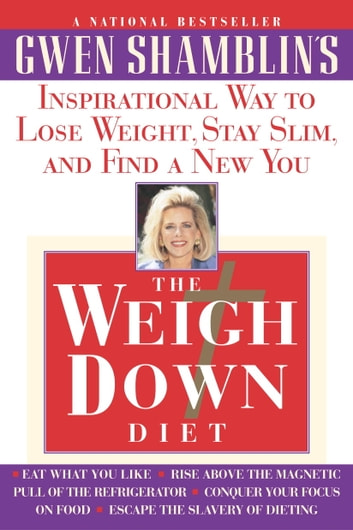 The Weigh Down Diet - Inspirational Way to Lose Weight, Stay Slim, and Find a New You ebook by Gwen Shamblin