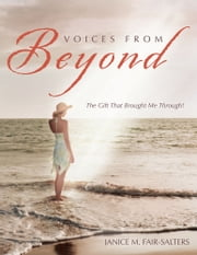Voices From Beyond - The Gift That Brought Me Through! ebook by Janice M. Fair-Salters