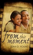 From This Moment ebook by Sean D. Young