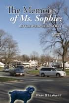 The Memoirs of Ms. Sophie: Little People's Story Part One ebook by Pam Stewart