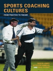 Sports Coaching Cultures - From Practice to Theory ebook by Kathleen M. Armour,Robyn Jones,Paul Potrac