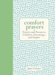 Comfort Prayers - Prayers and Poems to Comfort, Encourage, and Inspire ebook by June Cotner