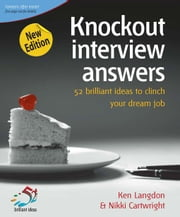 Knockout Interview Answers: 52 Brilliant Ideas to Make Job Hunting a Piece of Cake ebook by Langdon, Ken