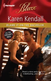 Blame It on the Bachelor ebook by Karen Kendall