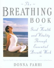 The Breathing Book - Good Health and Vitality Through Essential Breath Work ebook by Donna Farhi