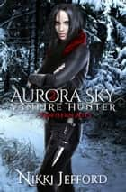 Northern Bites (Aurora Sky: Vampire Hunter, Vol. 2) - Aurora Sky: Vampire Hunter, Vol. 2 ebook by
