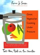 Great Vegetarian Cooking Under Pressure ebook by Lorna Sass