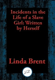 Incidents in the Life of a Slave Girl - Written by Herself ebook by Linda Brent