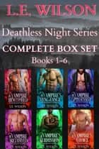 Deathless Night Complete Box Set - Books 1-6 ebook by L.E. Wilson