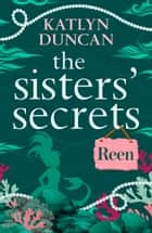 The Sisters' Secrets: Reen: A heartfelt magical story of family and love (The Sisters' Secrets, Book 2) ebook by Katlyn Duncan