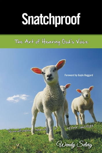 Snatchproof - The Art of Hearing God'S Voice ebook by Wendy Selvig