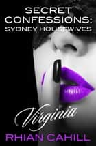 Secret Confessions: Sydney Housewives - Virginia ebook by Rhian Cahill