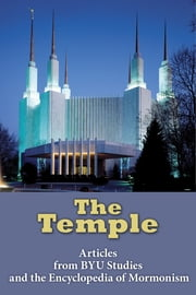The Temple - Articles from BYU Studies and the Encyclopedia of Mormonism ebook by BYU Studies