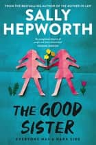 The Good Sister ebook by Sally Hepworth
