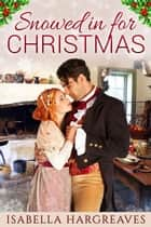 Snowed in for Christmas ebook by Isabella Hargreaves