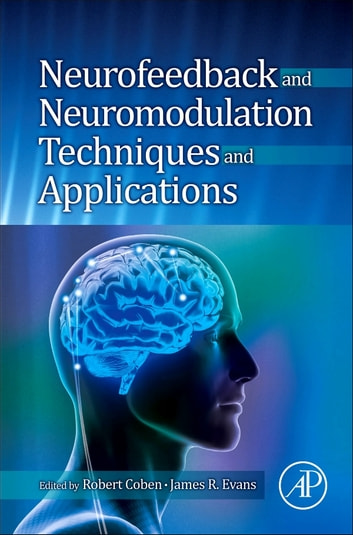 Neurofeedback and Neuromodulation Techniques and Applications eBook by
