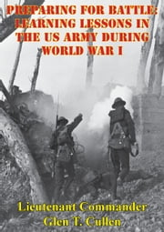 Preparing For Battle: Learning Lessons In The US Army During World War I ebook by Lieutenant Commander Glen T. Cullen