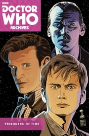 Doctor Who: Prisoners of Time Omnibus ebook by Scott Tipton,David Tipton,Simon Fraser,Lee Sullivan,Mike Collins,Gary Erskine,Philip Bond,John Ridgway,Kev Hopgood,Roger Langridge,David Messina,Giorgia Sposito,Elena Casagrande,Silvia Califano,Matthew Dow Smith,Kelly Yates,Gary Caldwell,Phil Elliott,Charlie Kirchoff,ScarletGothica,Arianna Florean,Azzurra M. Florean