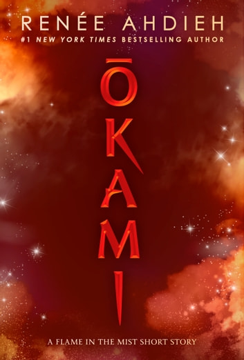 Okami - A Flame in the Mist Short Story ebook by Renée Ahdieh