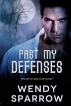 Past My Defenses ebook by Wendy Sparrow