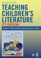 Teaching Children's Literature - It's Critical! ebook by Christine H. Leland, Mitzi Lewison, Jerome C. Harste