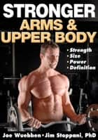 Stronger Arms & Upper Body ebook by Wuebben,Joe