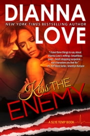 Kiss The Enemy - Slye Temp Book 3 ebook by Dianna Love